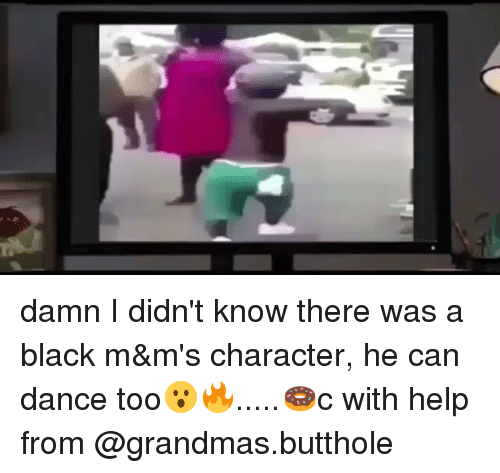 Butthol: damn I didn't know there was a black m&m's character, he can dance too😮🔥.....🍩c with help from @grandmas.butthole