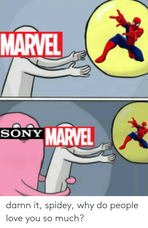 love you so much: damn it, spidey, why do people love you so much?