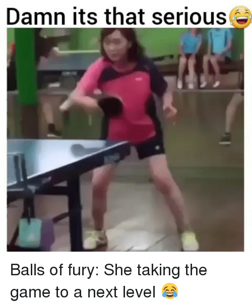 Funny, The Game, and Game: Damn its that serious Balls of fury: She taking the game to a next level 😂