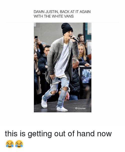 At It Again With The White Vans: DAMN JUSTIN, BACK AT IT AGAIN  WITH THE WHITE VANS  @course this is getting out of hand now 😂😂