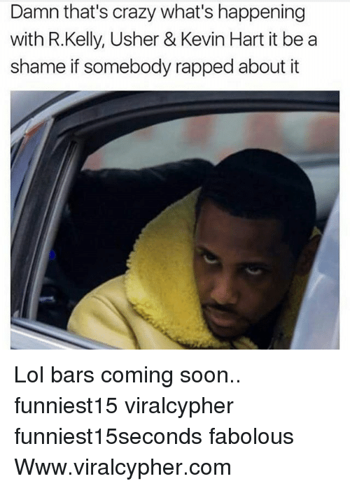 Crazy, Fabolous, and Funny: Damn that's crazy what's happening  with R.Kelly, Usher & Kevin Hart it be a  shame if somebody rapped about it Lol bars coming soon.. funniest15 viralcypher funniest15seconds fabolous Www.viralcypher.com
