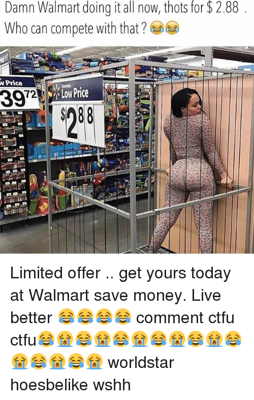 Ctfu, Memes, and Money: Damn Walmart doing it all now, thots for $2.88  Who can compete with that?  Price Limited offer .. get yours today at Walmart save money. Live better 😂😂😂😂 comment ctfu ctfu😂😭😂😭😂😭😂😭😂😭😂😭😂😭😂😭 worldstar hoesbelike wshh