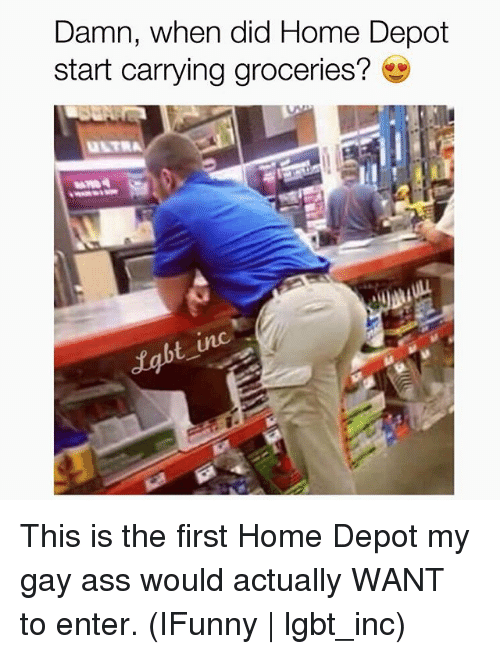 Ass, Lgbt, and Grindr: Damn, when did Home Depot  start carrying groceries?  UNTR This is the first Home Depot my gay ass would actually WANT to enter. (IFunny | lgbt_inc)