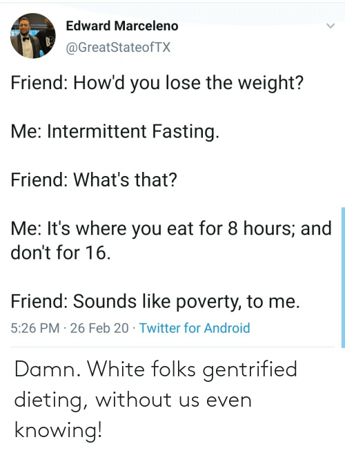 knowing: Damn. White folks gentrified dieting, without us even knowing!