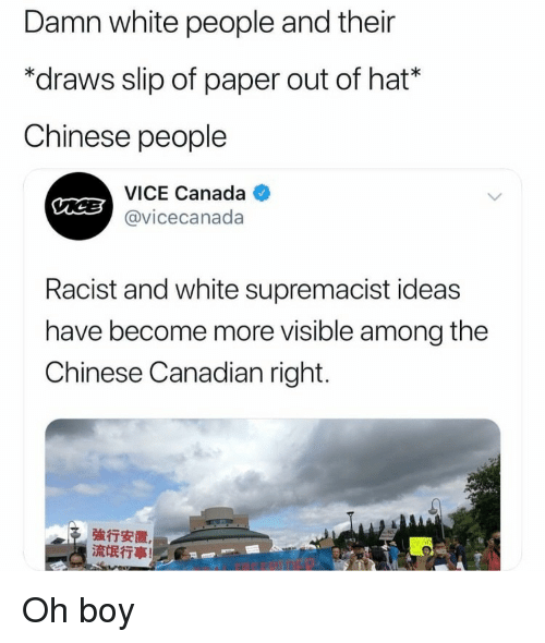 white supremacist: Damn white people and their  *draws slip of paper out of hat*  Chinese people  VICE Canada  @vicecanada  Racist and white supremacist ideas  have become more visible among the  Chinese Canadian right.  強行安置  流氓行事! Oh boy