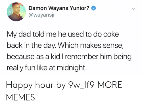 Damon: Damon Wayans Yunior?  @wayansjr  My dad told me he used to do coke  back in the day. Which makes sense,  because as a kid I remember him being  really fun like at midnight. Happy hour by 9w_lf9 MORE MEMES