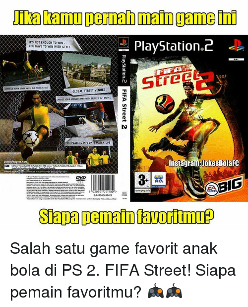 Globalization: Damul permanmain game  PlayStation 2  IT'S NOT ENOUGH TO WIN  YOU HAVE TO WIN WITH STYLE  XPRESS YOUR SME WITH THE TROCK STICK  GLOBAL STREET VENUES  CHARGE YOUR GAMEBREAKER WITH TRICKID OUT MOVES  PRO PLAYERS IN 4-ONA MATCH UPS  InstagramRUokesBolaFC  www CO  BIG  FIFA  www.peg info  SPORTS  3094  419  SES  EAJ0340457MIS  Sapan Demain avortmup Salah satu game favorit anak bola di PS 2. FIFA Street! Siapa pemain favoritmu? 🎮🎮