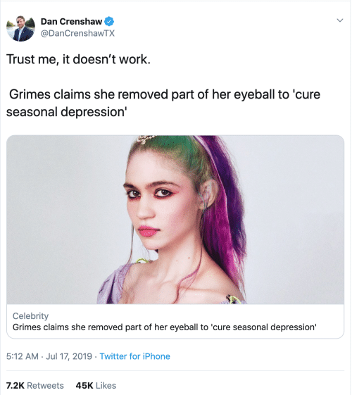 iPhone 7: Dan Crenshaw  @DanCrenshawTX  Trust me, it doesn't work.  Grimes claims she removed part of her eyeball to 'cure  seasonal depression'  Celebrity  Grimes claims she removed part of her eyeball to 'cure seasonal depression  5:12 AM Jul 17, 2019 Twitter for iPhone  7.2K Retweets  45K Likes
