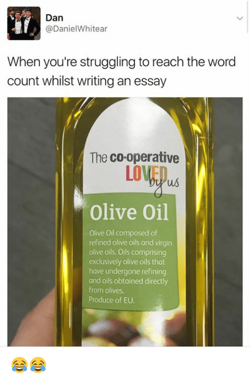 Virgin, Word, and Word Count: Dan  @Daniel Whitear  When you're struggling to reach the word  count whilst writing anessay  The co-operative  LOWE  us  olive oil  Olive oil composed of  refined olive oils and virgin  olive oils. Oils comprising  exclusively olive oils that  have undergone refining  and oils obtained directly  from olives.  Produce of EU. 😂😂