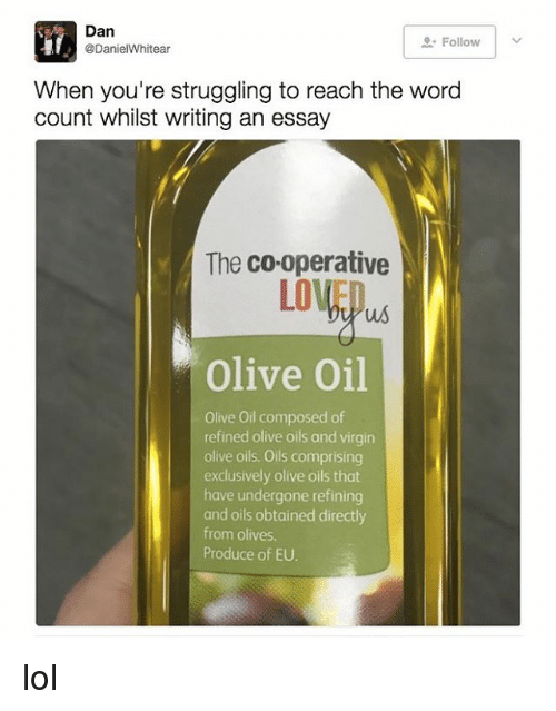 Lol, Virgin, and Word: Dan  Follow  @Daniel Whitear  When you're struggling to reach the word  count whilst writing an essay  The co-operative  LOW  us  olive oil  Olive oil composed of  refined olive oils and virgin  olive oils. Oils comprising  exclusively olive oils that  have undergone refining  and oils obtained directly  from olives,  Produce of EU. lol