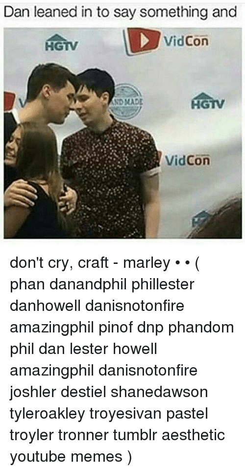 Dan leaned in to say something and vidcon vidcon don 39 t cry for Don t cry craft