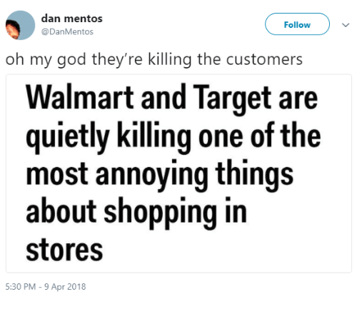 Mentos: dan mentos  @DanMentos  Follow  oh my god they're killing the customers  Walmart and Target are  quietly killing one of the  most annoying things  about shopping in  stores  5:30 PM - 9 Apr 2018