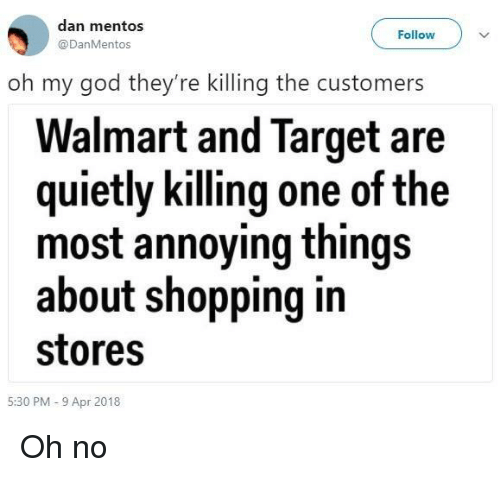 Mentos: dan mentos  @DanMentos  Follow  oh my god they're killing the customers  Walmart and Target are  quietly killing one of the  most annoying things  about shopping in  stores  5:30 PM-9 Apr 2018 Oh no