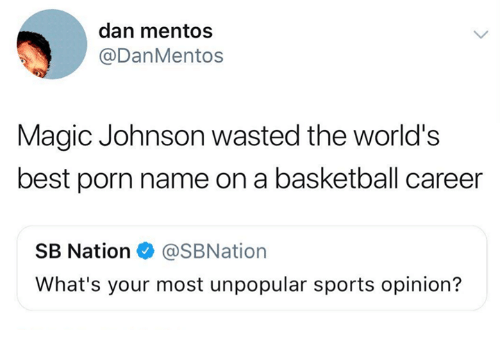 Basketball, Magic Johnson, and Mentos: dan mentos  @DanMentos  Magic Johnson wasted the world's  best porn name on a basketball career  SB Nation@SBNation  What's your most unpopular sports opinion?