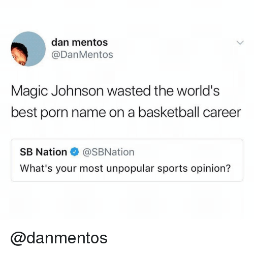 Magic Johnson: dan mentos  @DanMentos  Magic Johnson wasted the world's  best porn name on a basketball career  SB Nation@SBNation  What's your most unpopular sports opinion? @danmentos