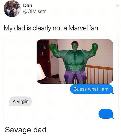 Dad, Memes, and Savage: Dan  @olMisstr  My dad is clearly not a Marvel fan  Guess what I am  A virgin Savage dad