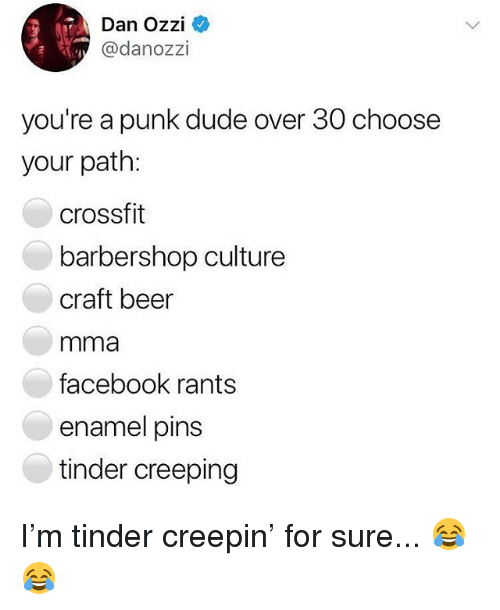 Barbershop, Beer, and Dude: Dan Ozzi  @danozzi  you're a punk dude over 30 choose  your path:  crossfit  barbershop culture  craft beer  mma  facebook rants  enamel pins  tinder creeping I'm tinder creepin' for sure... 😂😂