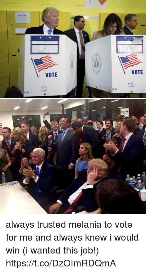 Memes, Party, and Trump: DANCE PARTY  VOTE  VOTE  MARTFOLL   TRUMP always trusted melania to vote for me and always knew i would win (i wanted this job!) https://t.co/DzOImRDQmA