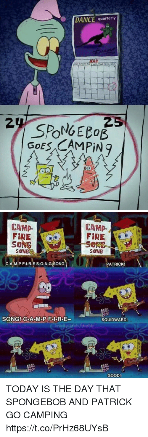 Fire, Funny, and SpongeBob: DANCE quarterly  25  GOES CAMPIN g  OD   CAMP.  So  SONG  C-A-M-P F-1-R-E S-O-N-G SONG  SONG! CHA MHP F-l-RHE  CAMP  FIRE  SONG  PATRICK!  SQUID WARD!  b tumblr  GOOD! TODAY IS THE DAY THAT SPONGEBOB AND PATRICK GO CAMPING https://t.co/PrHz68UYsB