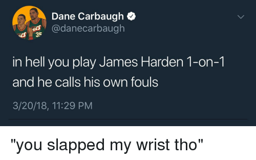 Blackpeopletwitter, Funny, and James Harden: Dane Carbaugh Q  @danecarbaugh  CS 35  in hell you play James Harden 1-on-1  and he calls his own fouls  3/20/18, 11:29 PM  IS