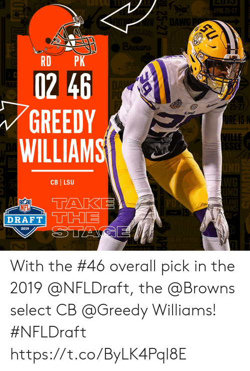 lsu: DANE  RD PK  02 46  GREEDY  WILLIAMS  5-27  RE IS  ILLE  CB LSU  NFL  DRAFT TH  2019 With the #46 overall pick in the 2019 @NFLDraft, the @Browns select CB @Greedy Williams! #NFLDraft https://t.co/ByLK4Pql8E