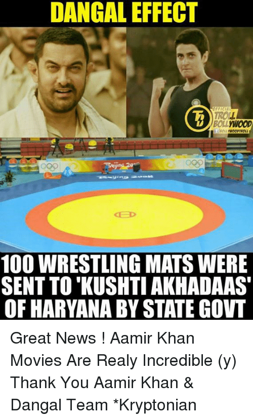 Memes, Wrestling, and Aamir Khan: DANGAL EFFECT  OFFICIA  BOLL WOOD  MNOOPTROLL  100 WRESTLING MATS WERE  SENT TO KUSHTI AKHADAAS  OF HARYANA BY STATE GOVT Great News ! Aamir Khan Movies Are Realy Incredible (y) Thank You Aamir Khan & Dangal Team  *Kryptonian