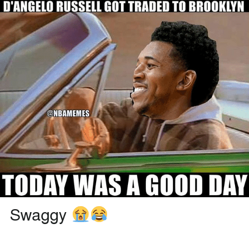 today was a good day: D'ANGELO RUSSELL GOT TRADED TO BROOKLYN  @NBAMEMES  TODAY WAS A GOOD DAY Swaggy 😭😂