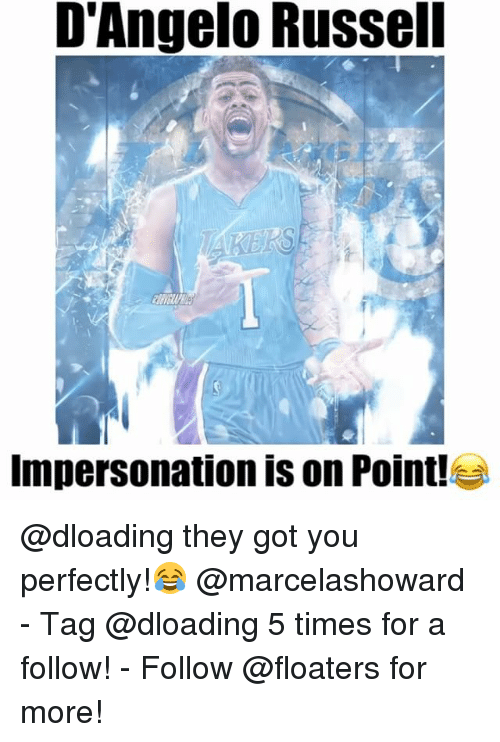 Memes, d'Angelo Russell, and 🤖: D'Angelo Russell  Impersonation is on Point! @dloading they got you perfectly!😂 @marcelashoward - Tag @dloading 5 times for a follow! - Follow @floaters for more!