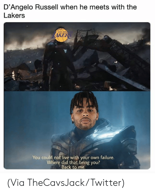 ang: D'Angelo Russell when he meets with the  Lakers  LOs ANG  AKERS  You could not live with your own failure.  Where did that bring you?  Back to me (Via TheCavsJack/Twitter)