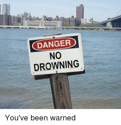 Funny Signs, Been, and  Warne: DANGER  NO  DROWNING You've been warned