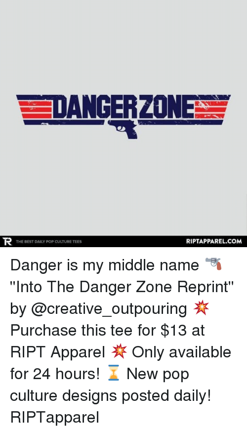Memes, Pop, and Best: DANGER ZONE  RIPTAPPAREL COMA  THE BEST DAILY POP CULTURETEESS Danger is my middle name 🔫 ''Into The Danger Zone Reprint'' by @creative_outpouring 💥 Purchase this tee for $13 at RIPT Apparel 💥 Only available for 24 hours! ⌛ New pop culture designs posted daily! RIPTapparel