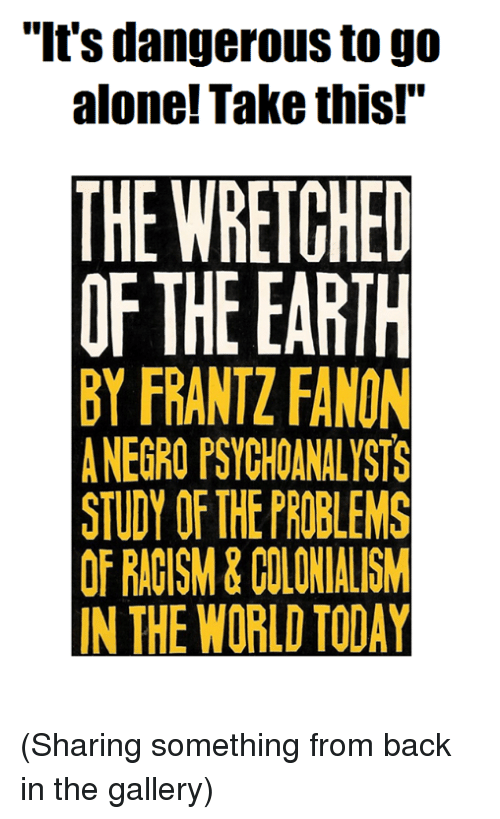 an analysis of fanons book the wretched of the earth It was while studying in france that fanon wrote his first book, entitled black skin,   the wretched of the earth is a brilliant analysis of the psychology of the.
