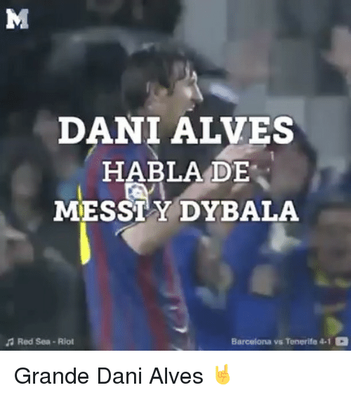 Barcelona, Memes, and Riot: DANI ALVES  HABLA DE  MESSIYDYBALA  Barcelona vs Tenerife 4.1 3  A Red Sea Riot Grande Dani Alves 🤘