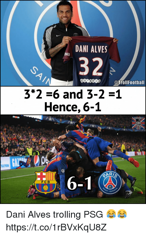 Memes, Trolling, and 🤖: DANI ALVES  INB  32  @TrollFootball  3*2-6 and 3-2 1  Hence, 6-1  FC B  NT.GER Dani Alves trolling PSG 😂😂 https://t.co/1rBVxKqU8Z