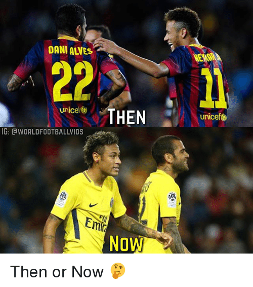 Memes, 🤖, and Unicef: DANI ALVES  unice THEN  unicef  IG: CWORLDFOOTBALLVIDS  NoW Then or Now 🤔