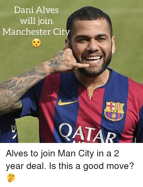 Soccer, Sports, and Good: Dani Alves  will join  Manchester Cit  QATAR Alves to join Man City in a 2 year deal. Is this a good move? 🤔