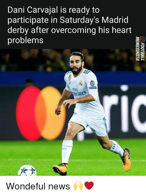 Memes, News, and Heart: Dani Carvajal is ready to  participate in Saturday's Madrid  derby after overcoming his heart  problems  3  Fly  urates  IC  GF Wondeful news 🙌❤