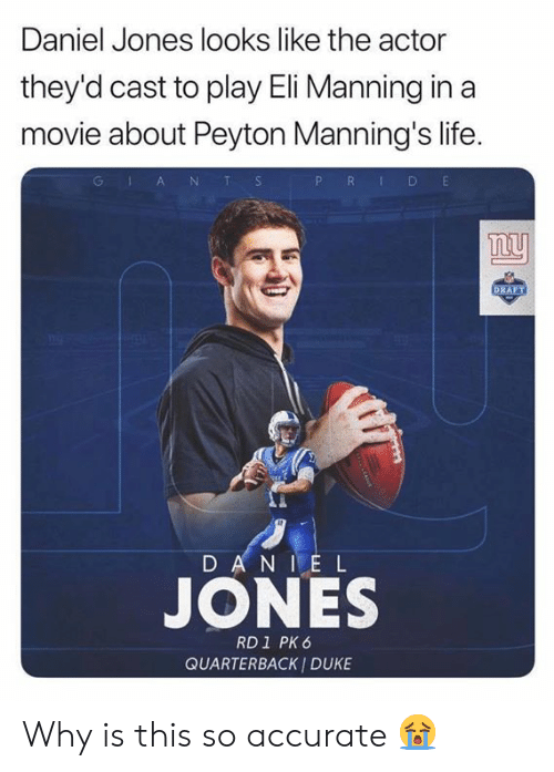 Eli Manning: Daniel Jones looks like the actor  they'd cast to play Eli Manning in a  movie about Peyton Manning's life.  P R D E  GlA NT S  ny  DRAFT  D AN IE L  JONES  RD1 PK 6  QUARTERBACK I DUKE Why is this so accurate 😭