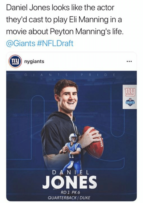 Eli Manning: Daniel Jones looks like the actor  they'd cast to play Eli Manning ina  movie about Peyton Manning's life.  @Giants #NFLDraft  nu  nygiants  A N  D E  ny  DANI E L  JONES  RD 1 PK 6  QUARTERBACK I DUKE