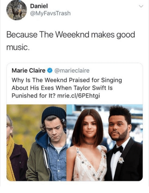 Memes, Music, and Singing: Daniel  @MyFavsTrash  Because The Weeeknd makes good  music  Marie Claire @marieclaire  Why Is The Weeknd Praised for Singing  About His Exes When Taylor Swift Is  Punished for It? mrie.cl/6PEhtgi