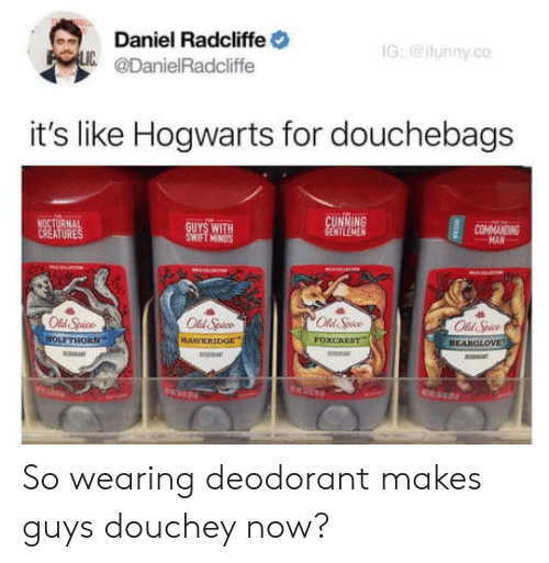 Oing: Daniel Radcliffe  @DanielRadcliffe  IG: @ifunny.co  it's like Hogwarts for douchebags  OING  Old Spice  ll Spice  VOXCREST  BEAROLOVE So wearing deodorant makes guys douchey now?