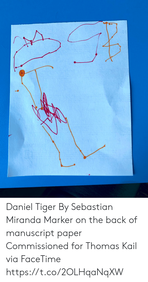 Facetime: Daniel Tiger By Sebastian Miranda Marker on the back of manuscript paper Commissioned for Thomas Kail via FaceTime https://t.co/2OLHqaNqXW