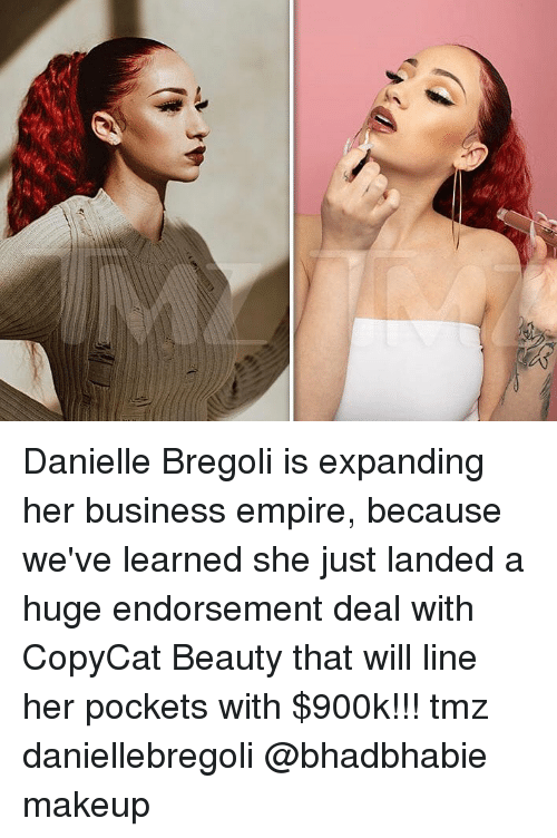 danielle: Danielle Bregoli is expanding her business empire, because we've learned she just landed a huge endorsement deal with CopyCat Beauty that will line her pockets with $900k!!! tmz daniellebregoli @bhadbhabie makeup