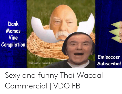 Dank, Funny, and Memes: Dank  Memes  Vine  Compilation  Emisoccer  the cable turned off  Subscribe! Sexy and funny Thai Wacoal Commercial | VDO FB
