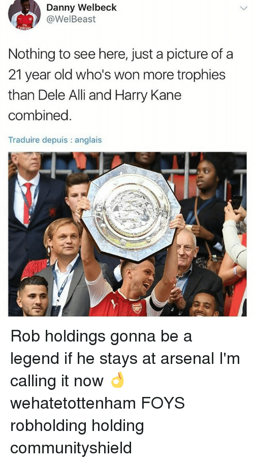 Arsenal, Memes, and Old: Danny Welbeck  @WelBeast  Nothing to see here, just a picture of a  21 year old who's won more trophies  than Dele Alli and Harry Kane  combined.  Traduire depuis : anglais Rob holdings gonna be a legend if he stays at arsenal I'm calling it now 👌 wehatetottenham FOYS robholding holding communityshield