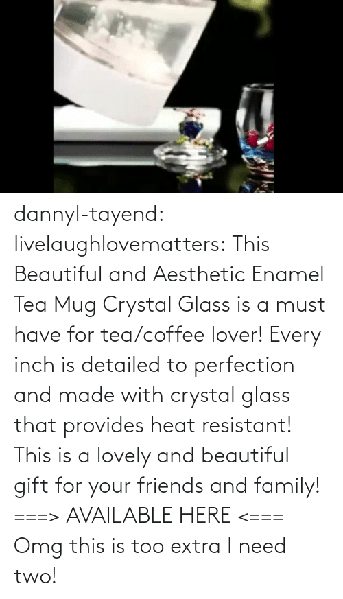 tea: dannyl-tayend:  livelaughlovematters:   This Beautiful and Aesthetic Enamel Tea Mug Crystal Glass is a must have for tea/coffee lover! Every inch is detailed to perfection and made with crystal glass that provides heat resistant! This is a lovely and beautiful gift for your friends and family! ===> AVAILABLE HERE <===    Omg this is too extra I need two!