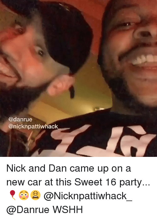 Memes, Party, and Wshh: @danrue  @nicknpattiwhack Nick and Dan came up on a new car at this Sweet 16 party...🎈😳😩 @Nicknpattiwhack_ @Danrue WSHH