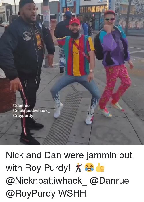 Memes, Wshh, and Nick: @danrue  @nicknpattiwhack.  @roypurd Nick and Dan were jammin out with Roy Purdy! 🕺😂👍 @Nicknpattiwhack_ @Danrue @RoyPurdy WSHH