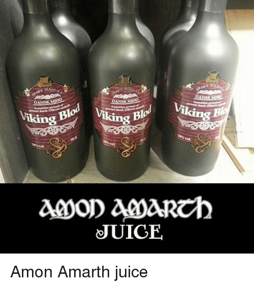 Juice, Memes, and Viking: DANSK MED  DANS  MIO  liking Blo Viking Blod  JUICE Amon Amarth juice