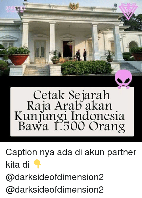 Memes, Indonesia, and Orange: DAR  SION  Cetak Sejarah  Raja Arab akan  Kunjungi Indonesia  Bawa 1.500 orang Caption nya ada di akun partner kita di 👇 @darksideofdimension2 @darksideofdimension2